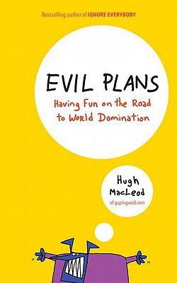 Evil Plans: Having Fun on the Road to World Domination Rate this book 1 of 5 stars 2 of 5 stars 3 of 5 stars 4 of 5 stars 5 of 5 stars Evil Plans: Having Fun on the Road to World Domination