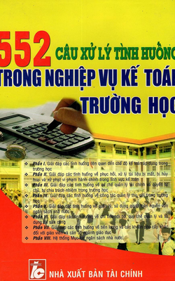 552 Câu Xử Lý Tình Huống Trong Nghiệp Vụ Kế Toán Trường Học